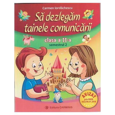 Sa dezlegam tainele comunicarii clasa a II-a semestru II, L2A2 ( A) ( Editura: Carminis, Autor: Carmen Iordachescu ISBN 9789731233697 )
