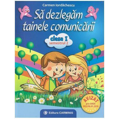 Sa dezlegam tainele comunicarii clasa I Semestrul 2 ( A ) ( Editura: Carminis, Autor: Carmen Iordachescu ISBN 9789731232621 )