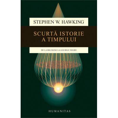 Scurta istorie a timpului. De la Big Bang la Gaurile Negre ( Editura: Humanitas, Autor: Stephen W. Hawking ISBN 978-973-50-4746-7 )