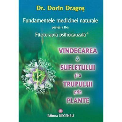 Fundamentele medicinei naturale. Vol 2: Fitoterapia psihocauzala: vindecarea sufletului si a trupului prin plante ( Editura: Deceneu, Autor: Dr. Dorin Dragos ISBN 978-973-9466-50-9 )