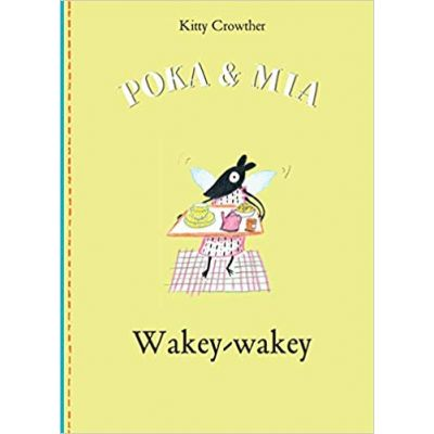 Poka and Mia: Wakey-wakey ( Editura: Outlet - carte limba engleza, Autor: Kitty Crowther ISBN 978-1-84976-244-1 )