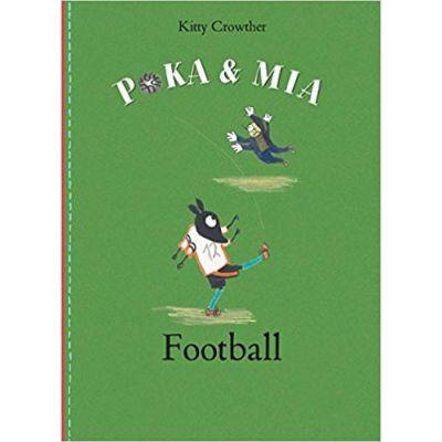 Poka and Mia: Football ( Editura: Outlet - carte limba engleza, Autor: Kitty Crowther ISBN 9781849762427 )