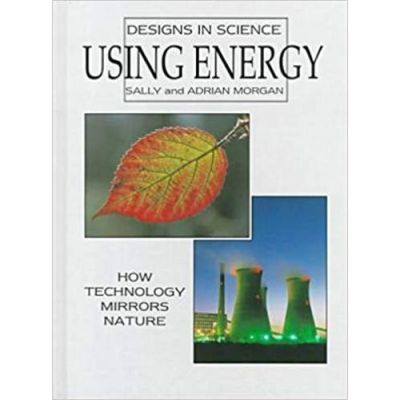 Using Energy (Designs in Science) ( Editura: Outlet - carte limba engleza, Autor: Sally and Adrian Morgan ISBN 0-8160-2984-9 )