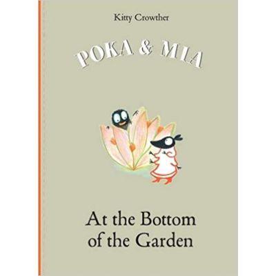 Poka and Mia: At the Bottom of the Garden ( Editura: Outlet - carte limba engleza, Autor: Kitty Crowther ISBN 9781849762458 )