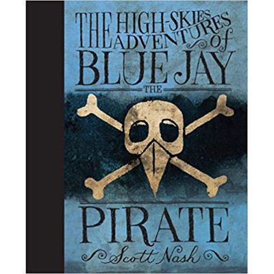 The High Skies Adventures of Blue Jay the Pirate ( Editura: Outlet - carte limba engleza, Autor: Scott Nash ISBN 978-0763632649 )
