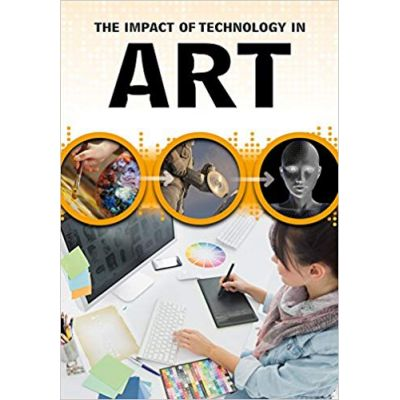 The Impact of Technology in Art ( Editura: Outlet - carte limba engleza, Autor: Alex Woolf ISBN 978-1-4062-9866-6 )