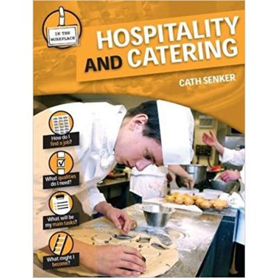 Hospitality and Catering (In the Workplace) ( Editura: Outlet - carte limba engleza, Autor: Cath Senker ISBN 9780237540098 )