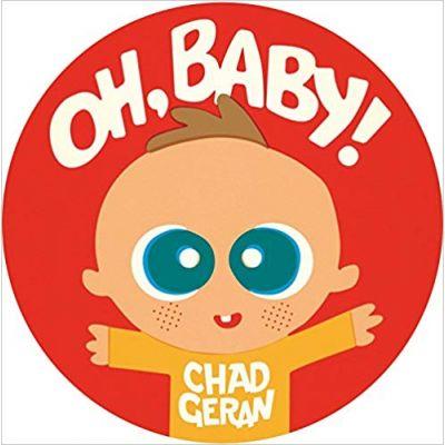 Oh, Baby! ( Editura: Outlet - carte limba engleza, Autor: Chad Geran ISBN 978-1-57687-704-3 )