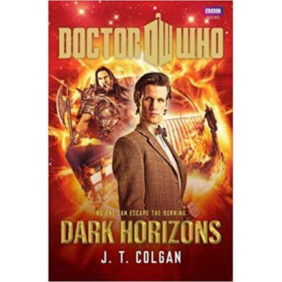 Doctor Who: Dark Horizons ( Editura: Outlet - carte limba engleza, Autor: J. T. Colgan ISBN 978-1-849-90456-8 )