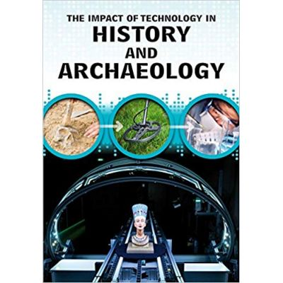 The Impact of Technology in History and Archaeology ( Editura: Outlet - carte limba engleza, Autor: Alex Woolf ISBN 978-1-4062-9868-0 )