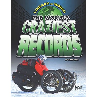 The World's Craziest Records (Library of Weird) ( Editura: Outlet - carte limba engleza, Autor: Suzane Garbe ISBN 978-1-4062-9201-5 )