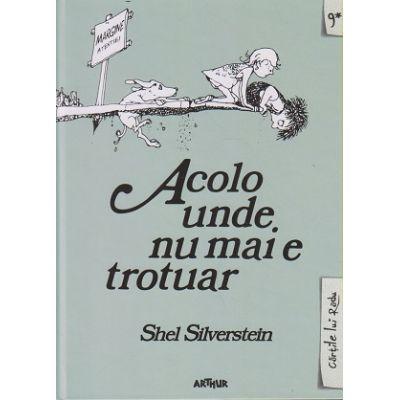 Acolo unde nu mai e trotuar ( Editura: Arthur, Autor: Shel Silverstein, ISBN 978-606-788-081-6 )