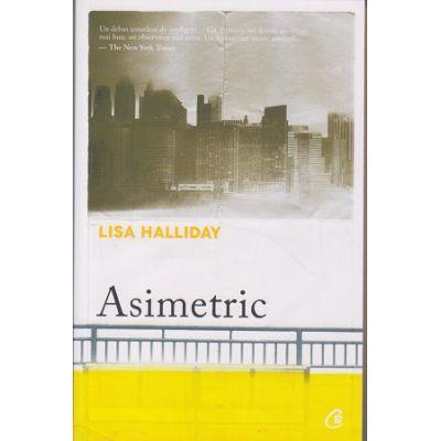 Asimetric ( Editura Curtea Veche, Autor: Lisa Halliday ISBN: 978-606-44-0188-5 )