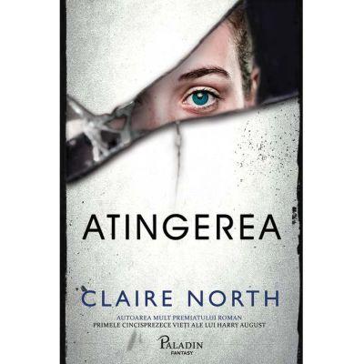 Atingerea ( Editura: Paladin, Autor: Claire North ISBN 978-606-8673-92-9 )