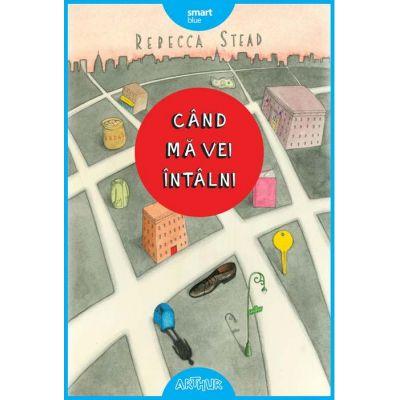 Cand ma vei intalni ( Editura: Arthur, Autor: Rebecca Stead ISBN 978-606-788-430-2 )