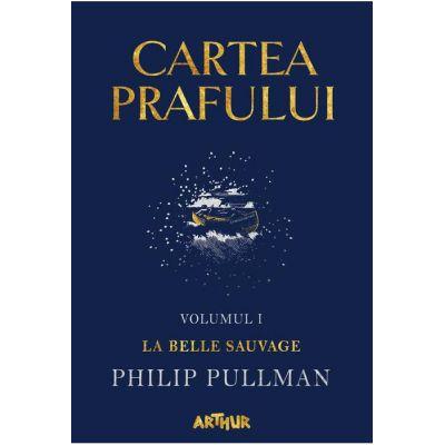 Cartea Prafului vol I: La Belle Sauvage ( Editura: Arthur, Autor: Philip Pullman ISBN 9786067883879 )