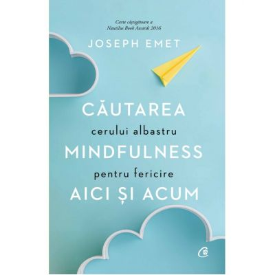 Căutarea cerului albastru: Mindfulness pentru fericire aici și acum ( Editura: Curtea Veche, Autor: Joseph Emet ISBN: 978-606-44-0185-4)