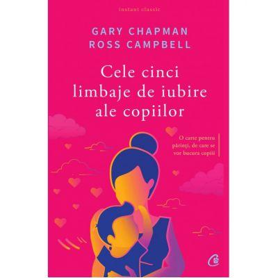Cele cinci limbaje de iubire ale copiilor ( Editura: Curtea Veche, Autori: Gary Chapman, Ross Campbell ISBN: 978-606-44-0083-3)