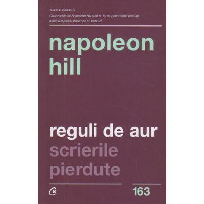Reguli de aur scrierile pierdute(Editura: Curtea Veche, Autor: Napoleon Hill ISBN 9786064402400)