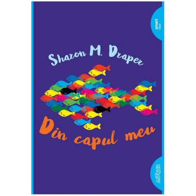 Din capul meu ( Editura: Arthur, Autor: Sharon M. Draper ISBN 978-606-788-473-9 )