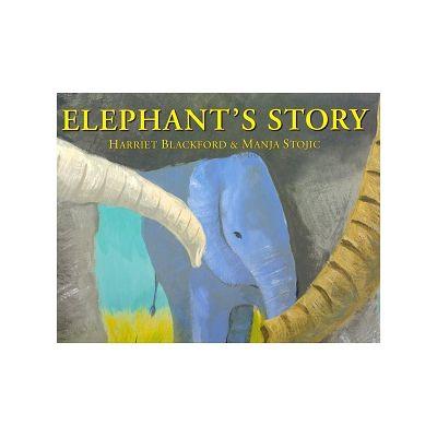 Elephant's Story ( Editura: Outlet - carte limba engleza, Autori: Harriet Blackford, Manja Stojic ISBN 978-1-905417-76-6 )