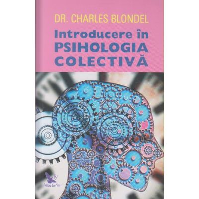 Introducere in Psihologia Colectiva(Editura: For You, Autor: Charles Blondel ISBN 9786066392822)