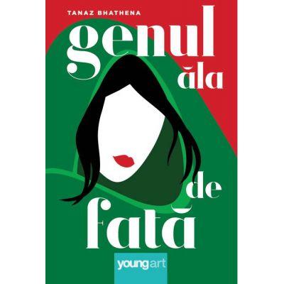 Genul ala de fata ( Editura: Art Grup editorial, Autor: Tanaz Bhathena ISBN 9786068811604 )