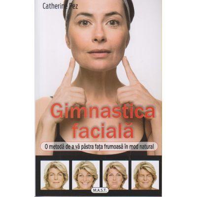 Gimnastica faciala. O metoda de a va pastra frumoasa in mod natural (Editura: Mast, Autor: Catherine Pez ISBN 9786066491105 )