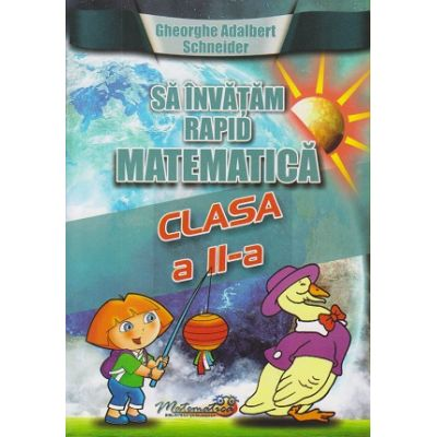 Sa invatam rapid matematica pentru clasa a II-a(Editura: Hyperion, Autor: Gheorghe Adalbert Schneider ISBN 9786065890244)