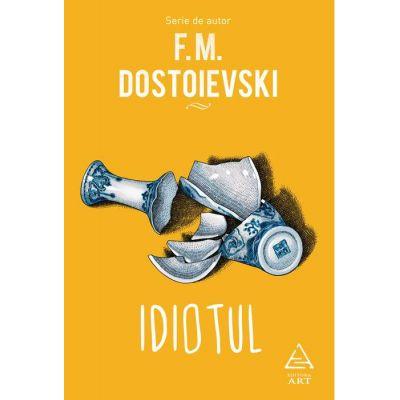 Idiotul ( Editura: Art Grup editorial, Autor: F. M. Dostoievski ISBN 9786067105469 )