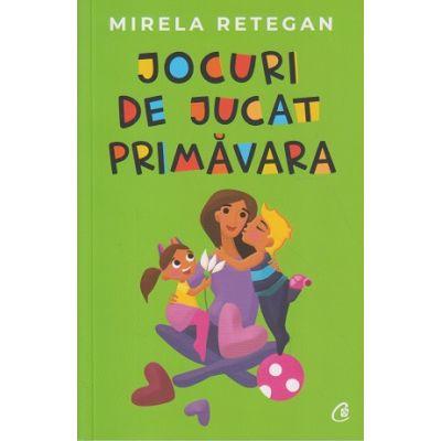 Jocuri de jucat primavara (Editura Curtea Veche, Autor: Mirela Retegan ISBN: 978-606-44-0235-6 )