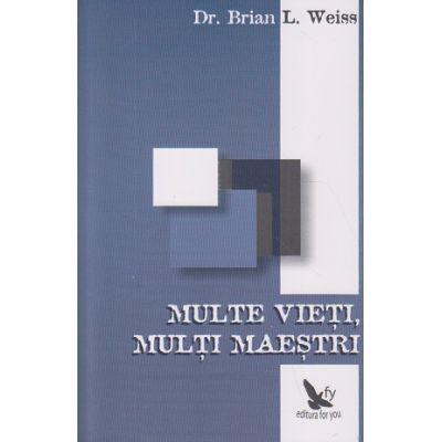 Multe vieti, multi maestri ( Editura: For You, Autor: Dr. Brian L. Weiss ISBN 978-973-1701-06-6 )