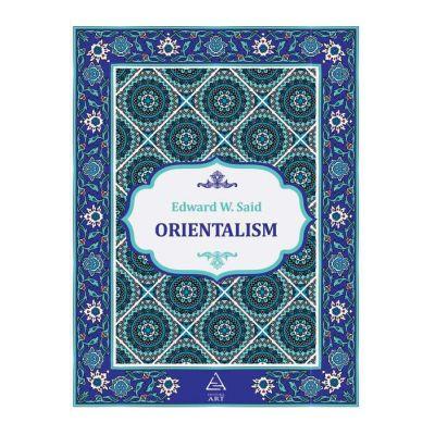 Orientalism ( Editura: Art grup editorial, Autor: Edward W. Said ISBN 978-606-710-603-9 )