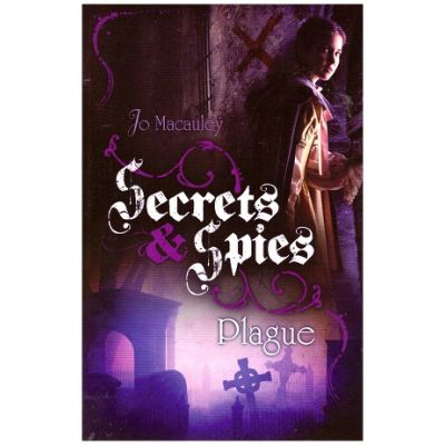 Plague (Secrets and Spies) ( Editura: Outlet - carte limba engleza, Autor: Jo Macauley ISBN 978-1-782-02041-7 )