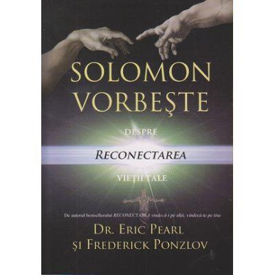 Solomon vorbeste despre reconectarea vietii tale ( Editura: For You, Autori: Dr. Eric Pearl Frederick Ponzlov ISBN 9786066391467)