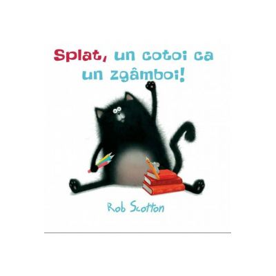 Splat, un cotoi ca un zgamboi! ( Editura: Art Grup editorial, Autor: Rob Scotton ISBN 978-606-788-457-9)