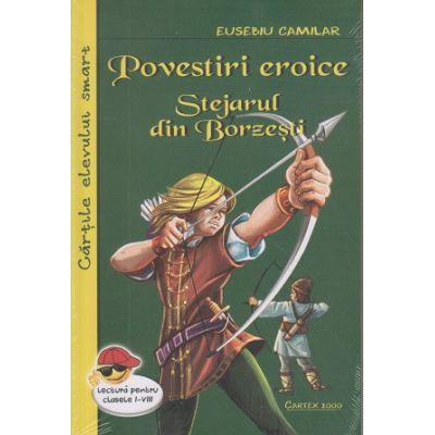 Povestiri eroice. Stejarul din Borzesti ( Editura: Cartex, Autor: Eusebiu Camilar ISBN 9789731047447 )