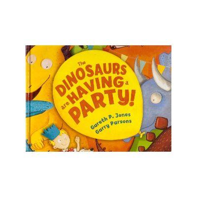 The Dinosaurs are Having a Party! ( Editura: Outlet - carte limba engleza, Autor: Gareth P. Jones, Garry Parsons ISBN 9781783440375 )