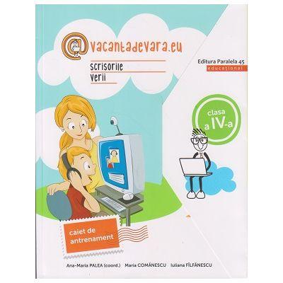 Scrisorile verii. Caiet de antrenamant Clasa a IV-a (Editura: Paralela 45 educational, Autori: Ana-Maria Palea (coord ), Maria Comanescu, Iuliana Filfanescu ISBN 9789734729203)