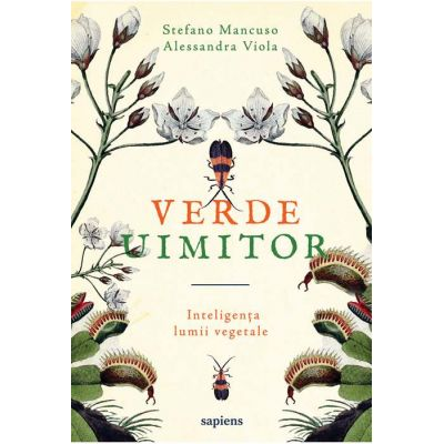 Verde uimitor ( Editura: Art Grup editorial, Autor: Stefano Mancuso, Alessandra Viola ISBN 978-606-710-585-8 )