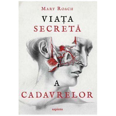 Viata secreta a cadavrelor ( Editura: Art Grup editorial, Autor: Mary Roach ISBN 9786067105865 )