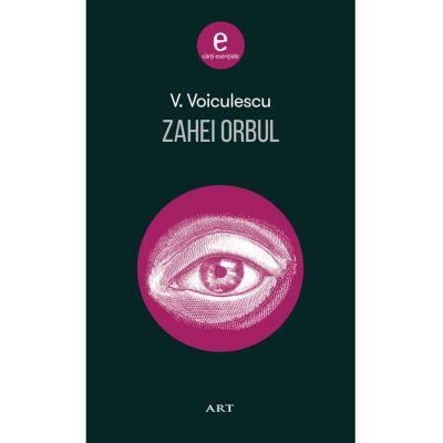Zahei Orbul ( Editura: Art Grup editorial, Autor: Vasile Voiculescu ISBN 978-606-710-527-8 )