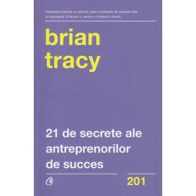 21 de secrete ale antreprenorilor de succes (Editura: Curtea Veche, Autor: Brian Tracy ISBN 9786064401540)