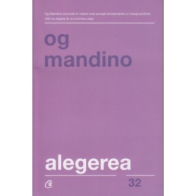 Alegerea(Editura: Curtea Veche, Autor: Og Mandino ISBN 978-606-44-0192-2)