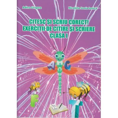Citesc si scriu corect! Exercitii de citire si scriere clasa I (Editura: Ars Libri, Autori: Adina Grigore, Nicoleta Sonia Ionica ISBN 9786065747890 )