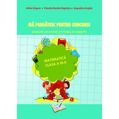 Ma pregatesc pentu concurs! Exercitii aplicative si modele de subiecte. Matematica clasa a III-a ( Editura: Ars Libri, Autor: Adina Grigore, Claudia-Daniela negritoiu, Augustina Anghel ISBN 978-606-36-0866-7 )
