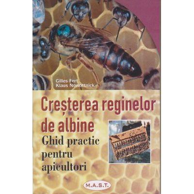 Cresterea reginelor de albine. Ghid practic pentru apicultori ( Editura: Mast, Autori: Gilles Fert, Klaus Nowottnick ISBN 9786066491136 )
