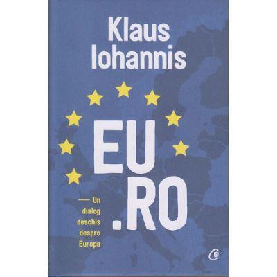 Eu. Ro. Un dialog deschis despre Europa (Editura Curtea Veche, Autor: Klaus Iohannis ISBN: 978-606-44-0248-6)