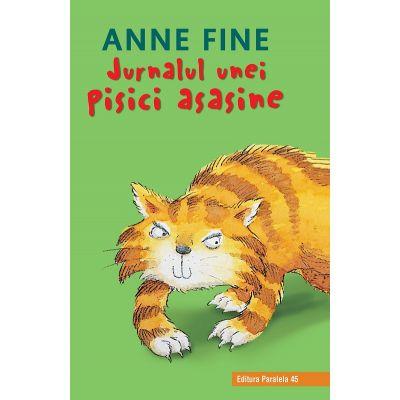 Jurnalul unei pisici asasine ( Editura: Paralela 45, Autor: Anne Fine ISBN 978-973-47-2848-0 )