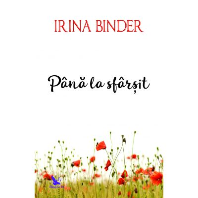 Pana la sfarsit ( Editura: For You, Autor: Irina Binder, ISBN 978-606-639-284-6 )